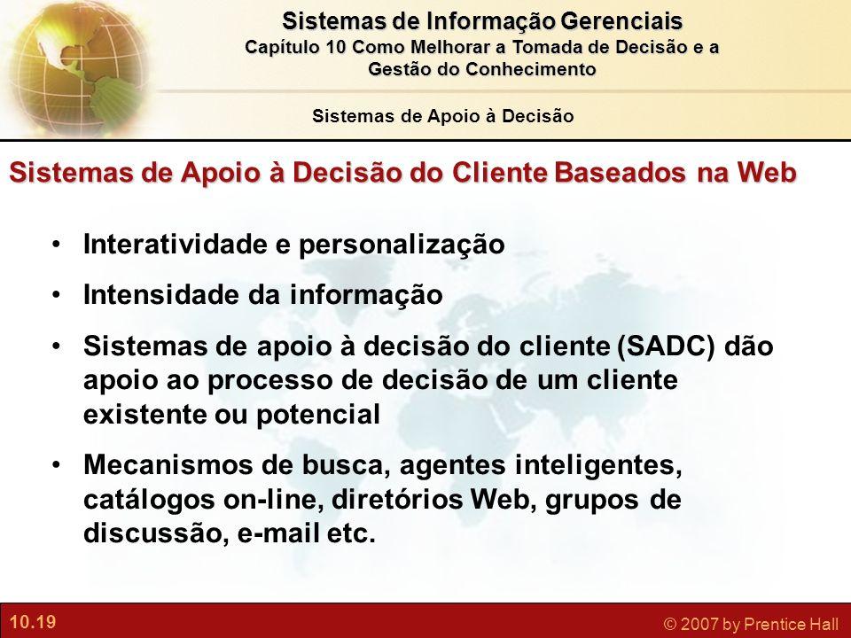 10.19 © 2007 by Prentice Hall Sistemas de Informação Gerenciais Capítulo 10 Como Melhorar a Tomada de Decisão e a Gestão do Conhecimento Sistemas de A