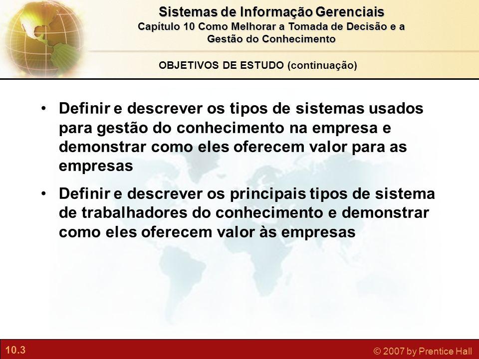 10.3 © 2007 by Prentice Hall Sistemas de Informação Gerenciais Capítulo 10 Como Melhorar a Tomada de Decisão e a Gestão do Conhecimento Definir e desc