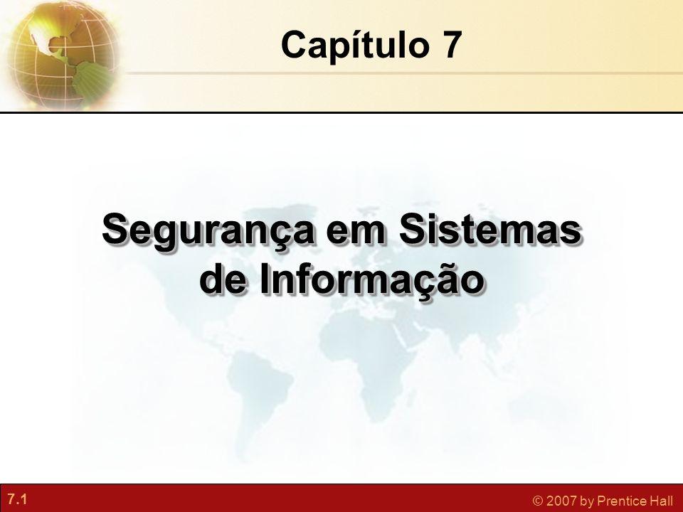 7.1 © 2007 by Prentice Hall Capítulo 7 Segurança em Sistemas de Informação