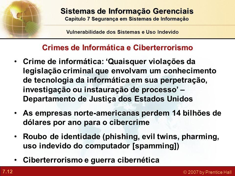 7.12 © 2007 by Prentice Hall Crimes de Informática e Ciberterrorismo Crime de informática: Quaisquer violações da legislação criminal que envolvam um