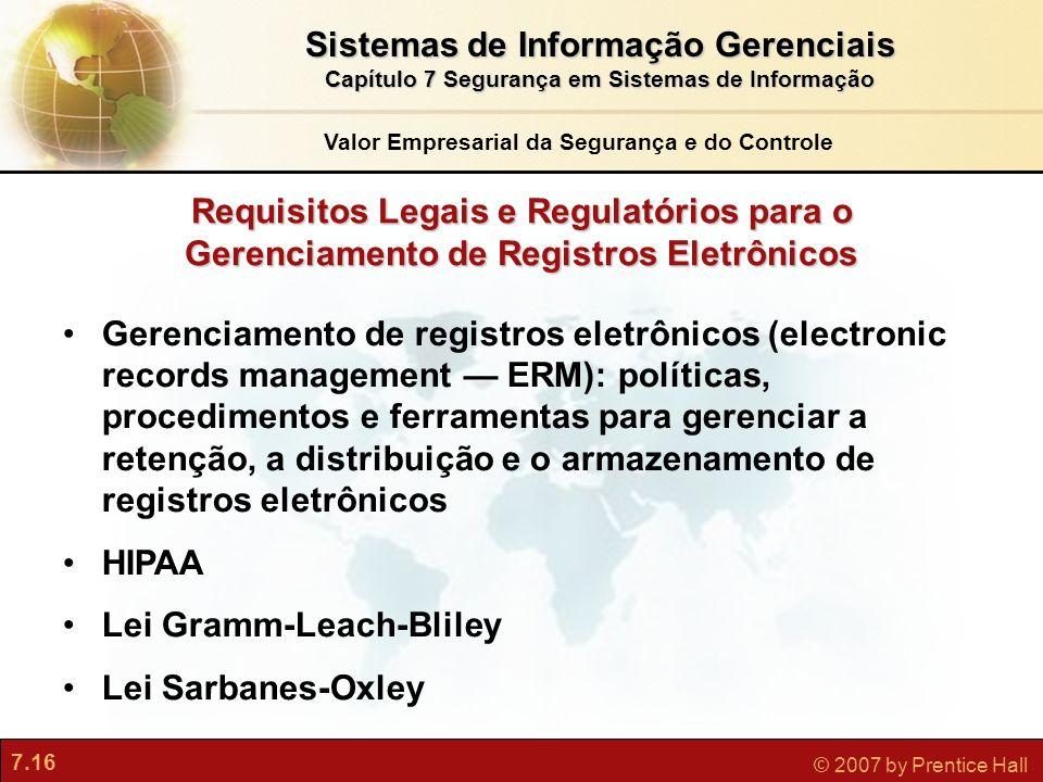 7.16 © 2007 by Prentice Hall Requisitos Legais e Regulatórios para o Gerenciamento de Registros Eletrônicos Gerenciamento de registros eletrônicos (el