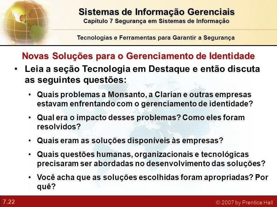 7.22 © 2007 by Prentice Hall Novas Soluções para o Gerenciamento de Identidade Leia a seção Tecnologia em Destaque e então discuta as seguintes questõ