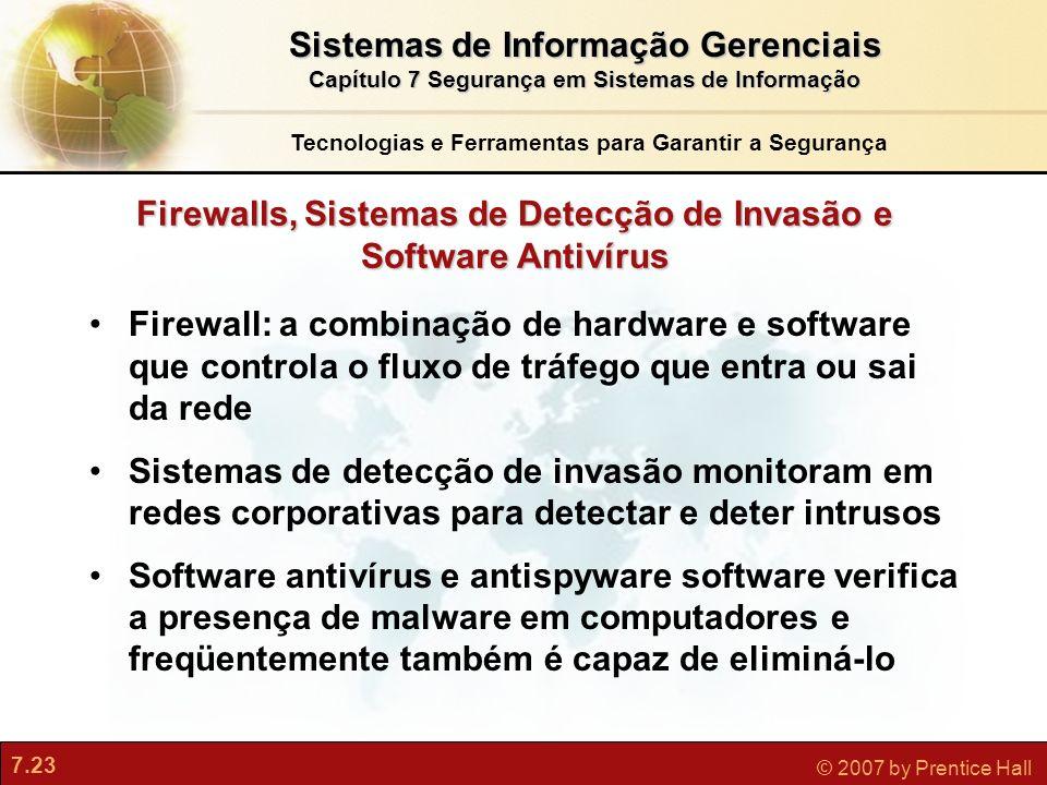 7.23 © 2007 by Prentice Hall Firewall: a combinação de hardware e software que controla o fluxo de tráfego que entra ou sai da rede Sistemas de detecç