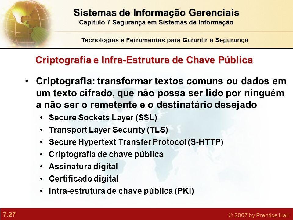 7.27 © 2007 by Prentice Hall Criptografia: transformar textos comuns ou dados em um texto cifrado, que não possa ser lido por ninguém a não ser o reme