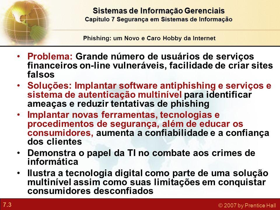 7.3 © 2007 by Prentice Hall Problema: Grande número de usuários de serviços financeiros on-line vulneráveis, facilidade de criar sites falsos Soluções