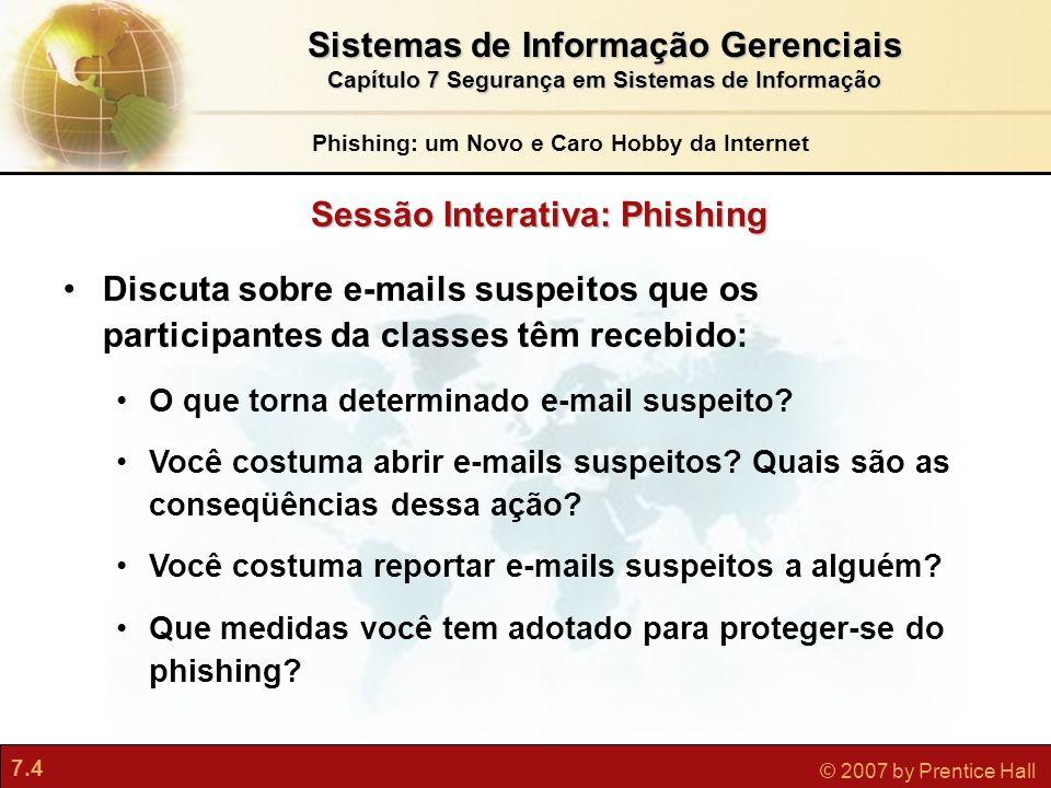 7.25 © 2007 by Prentice Hall A segurança WEP pode ser melhorada quando usada com a tecnologia VPN Especificações Wi-Fi Alliance/Acesso Protegido (WPA) Protocolo de Autenticação Extensível (EAP) Proteção contra redes falsas Segurança em Redes Sem Fio Tecnologias e Ferramentas para Garantir a Segurança Sistemas de Informação Gerenciais Capítulo 7 Segurança em Sistemas de Informação