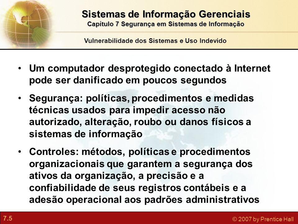7.5 © 2007 by Prentice Hall Vulnerabilidade dos Sistemas e Uso Indevido Um computador desprotegido conectado à Internet pode ser danificado em poucos