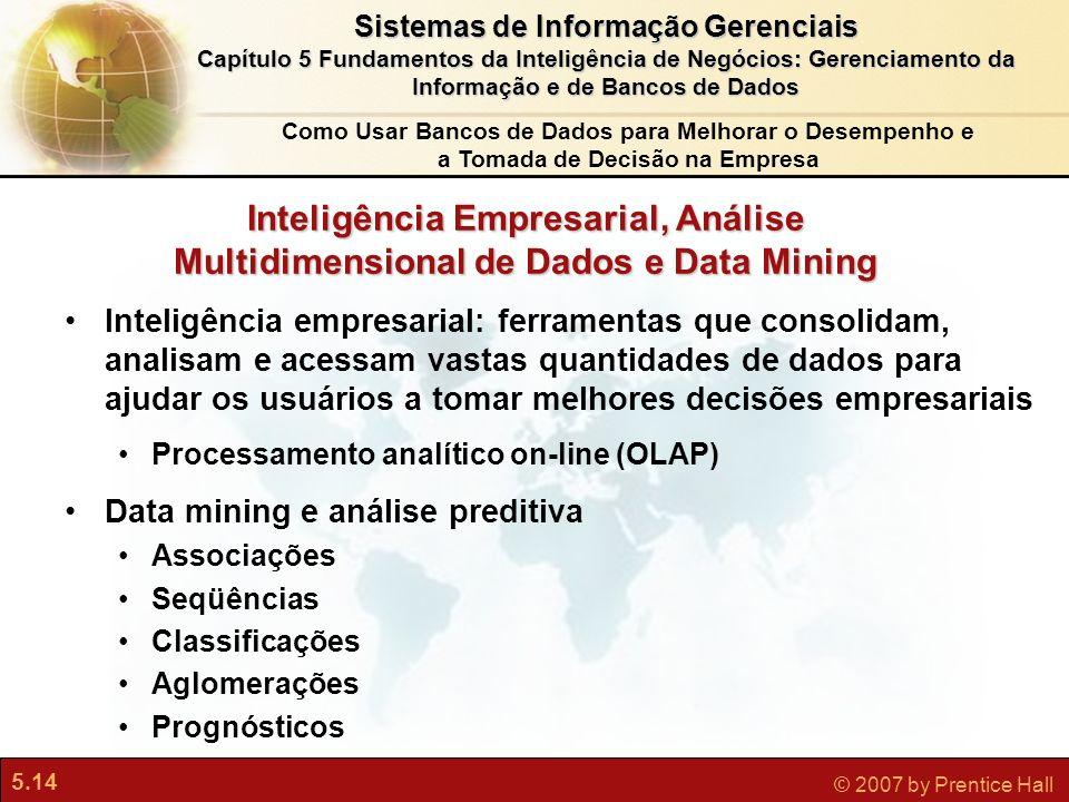 5.14 © 2007 by Prentice Hall Sistemas de Informação Gerenciais Capítulo 5 Fundamentos da Inteligência de Negócios: Gerenciamento da Informação e de Ba