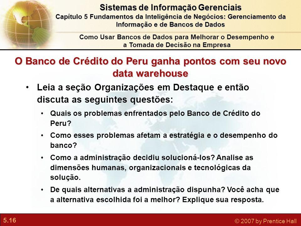 5.16 © 2007 by Prentice Hall Sistemas de Informação Gerenciais Capítulo 5 Fundamentos da Inteligência de Negócios: Gerenciamento da Informação e de Ba