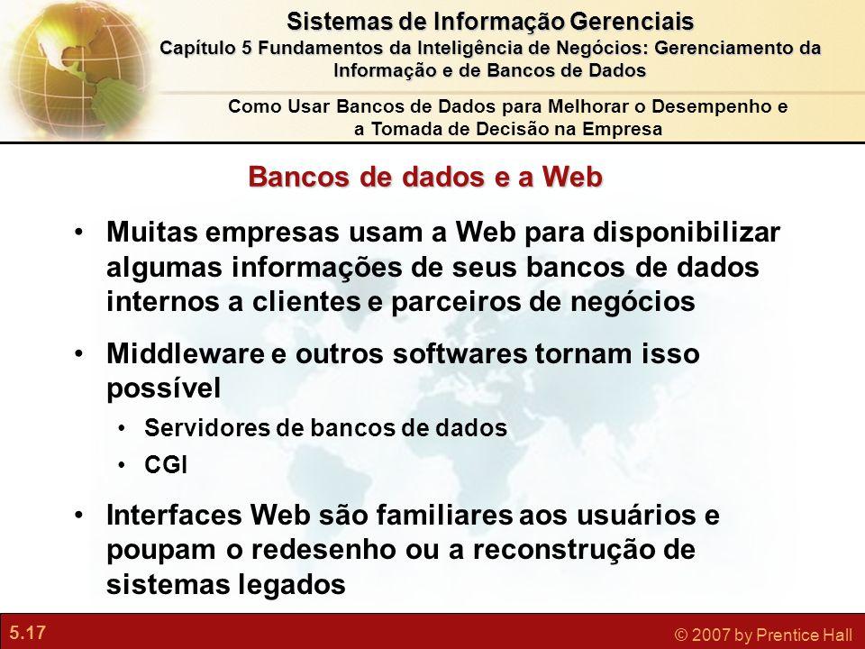 5.17 © 2007 by Prentice Hall Sistemas de Informação Gerenciais Capítulo 5 Fundamentos da Inteligência de Negócios: Gerenciamento da Informação e de Ba