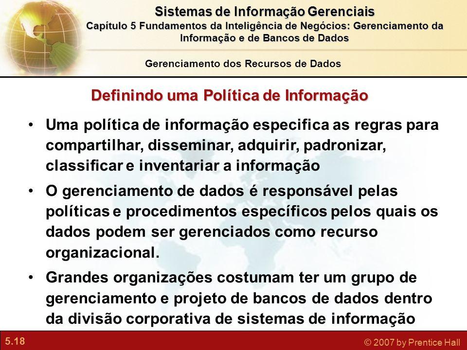 5.18 © 2007 by Prentice Hall Sistemas de Informação Gerenciais Capítulo 5 Fundamentos da Inteligência de Negócios: Gerenciamento da Informação e de Ba