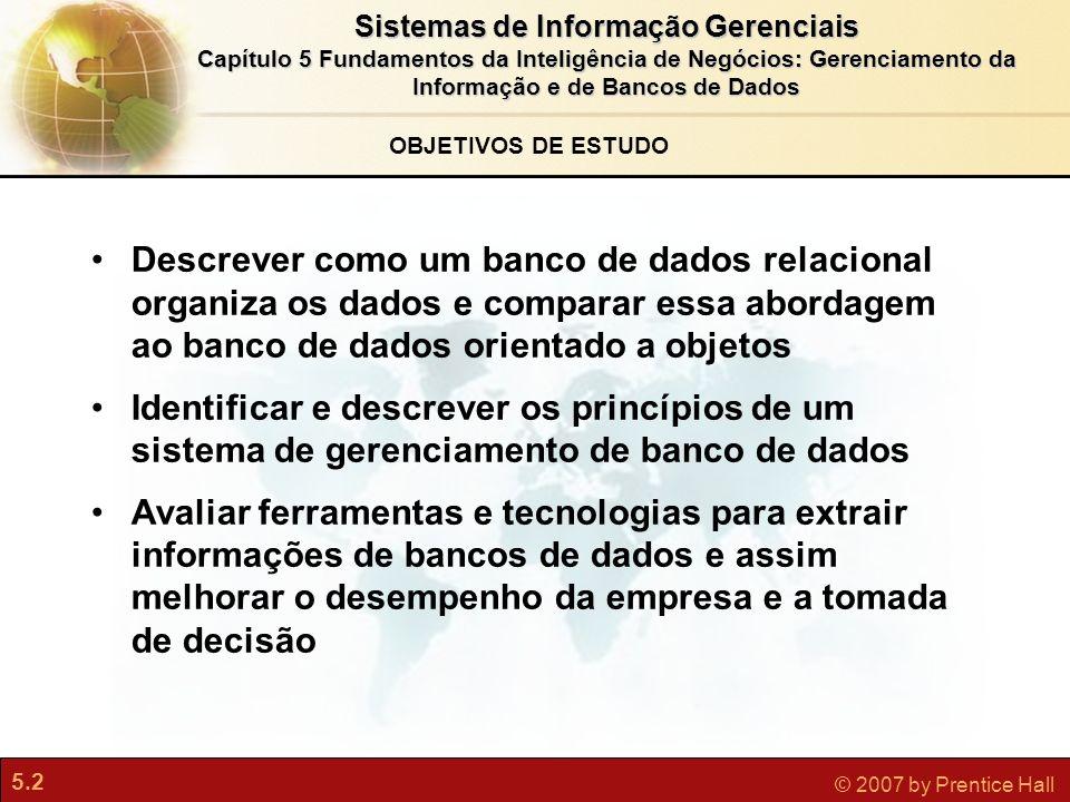 5.2 © 2007 by Prentice Hall Sistemas de Informação Gerenciais Capítulo 5 Fundamentos da Inteligência de Negócios: Gerenciamento da Informação e de Ban