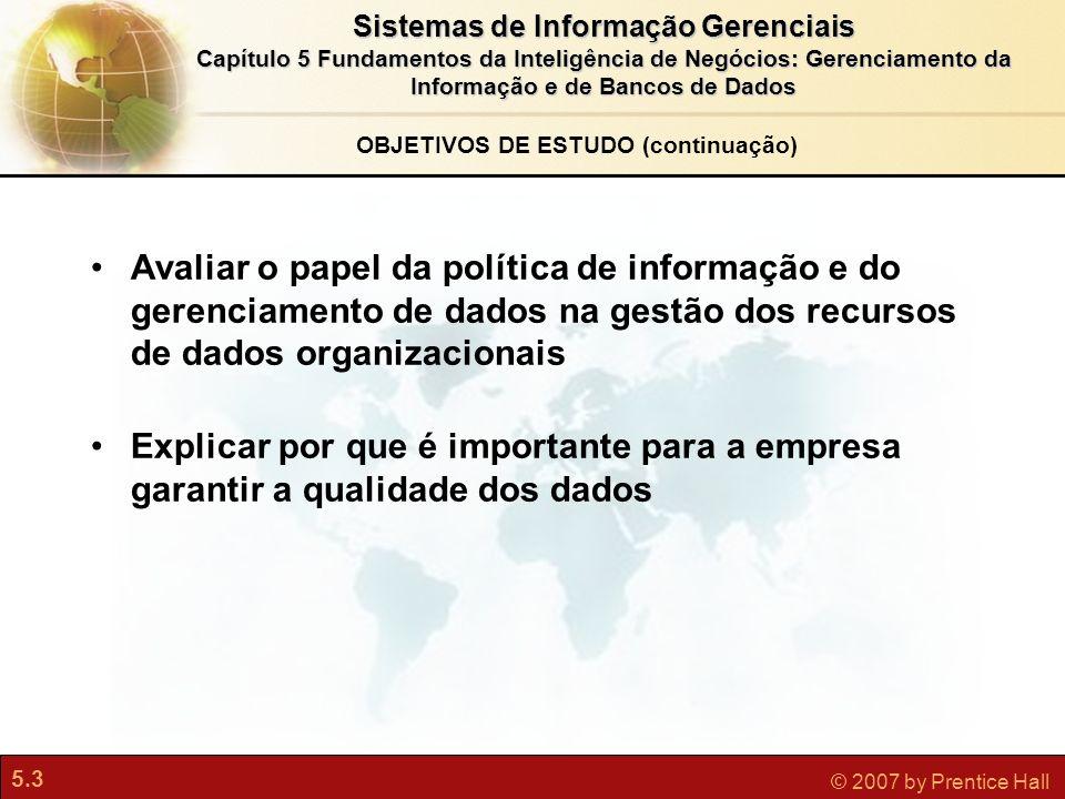 5.3 © 2007 by Prentice Hall Sistemas de Informação Gerenciais Capítulo 5 Fundamentos da Inteligência de Negócios: Gerenciamento da Informação e de Ban
