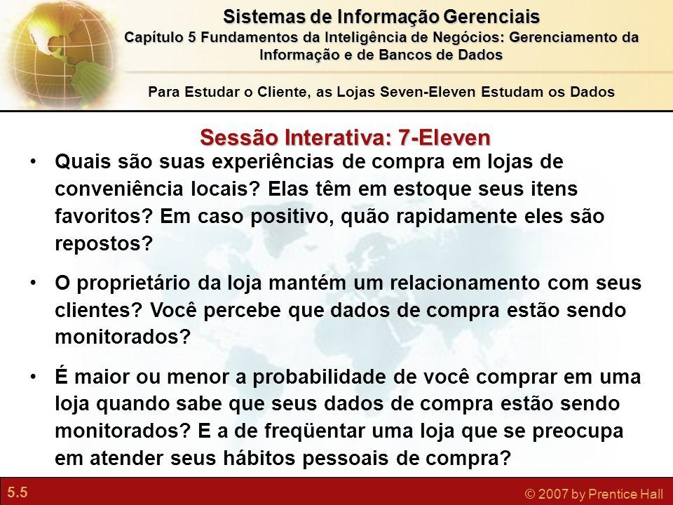 5.5 © 2007 by Prentice Hall Sistemas de Informação Gerenciais Capítulo 5 Fundamentos da Inteligência de Negócios: Gerenciamento da Informação e de Ban
