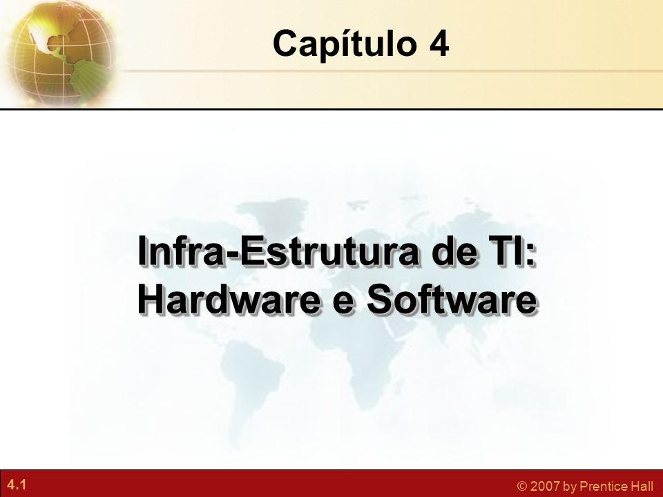 4.12 © 2007 by Prentice Hall Sistemas de Informação Gerenciais Capítulo 4 Infra-Estrutura de TI: Hardware e Software O software que administra e controla as atividades do computador Sistemas operacionais de PCs e interfaces gráficas de usuários GUIs Windows XP, Windows Vista e Windows Server 2003 UNIX Linux Software de código-fonte aberto Software de Sistema Operacional Infra-Estrutura de TI: Software