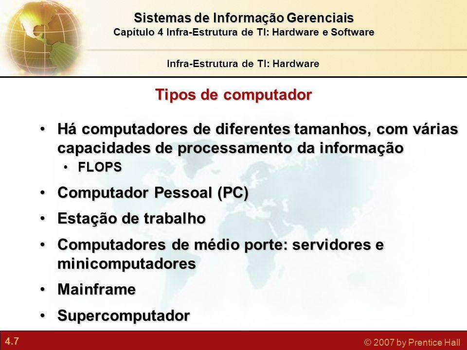 4.18 © 2007 by Prentice Hall Sistemas de Informação Gerenciais Capítulo 4 Infra-Estrutura de TI: Hardware e Software Sistemas legados: substituir ou integrar.