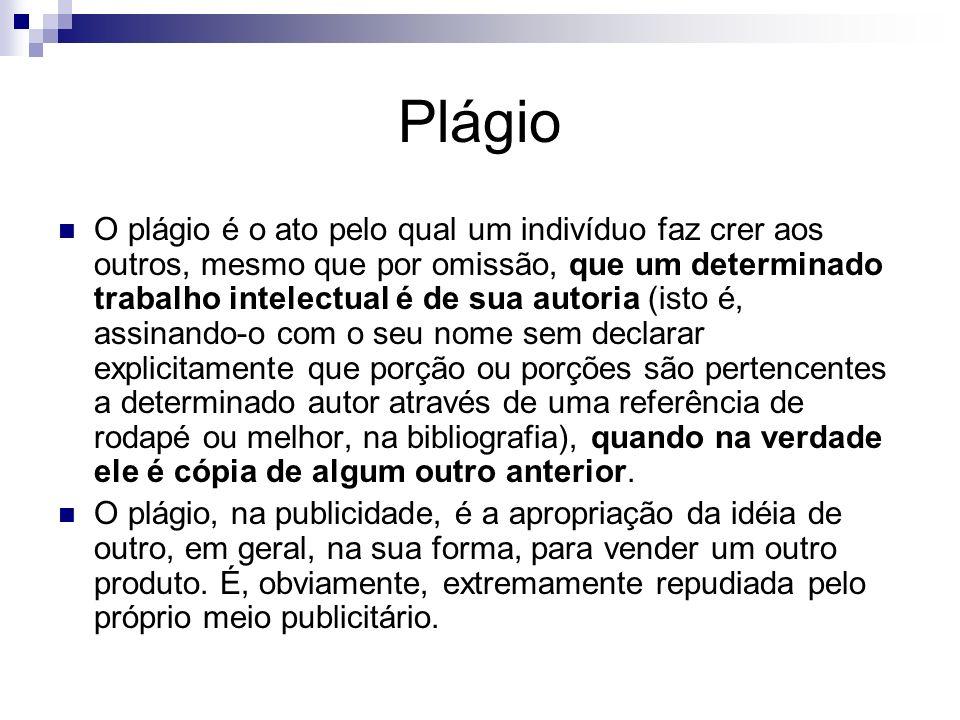 Plágio O plágio é o ato pelo qual um indivíduo faz crer aos outros, mesmo que por omissão, que um determinado trabalho intelectual é de sua autoria (i