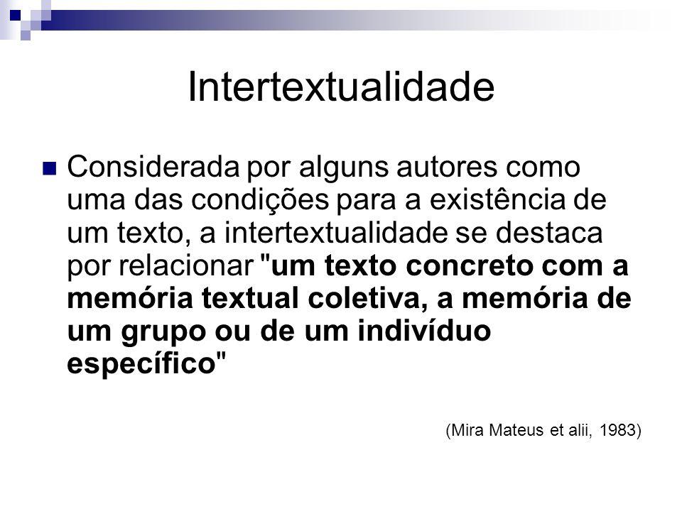 Intertextualidade Considerada por alguns autores como uma das condições para a existência de um texto, a intertextualidade se destaca por relacionar