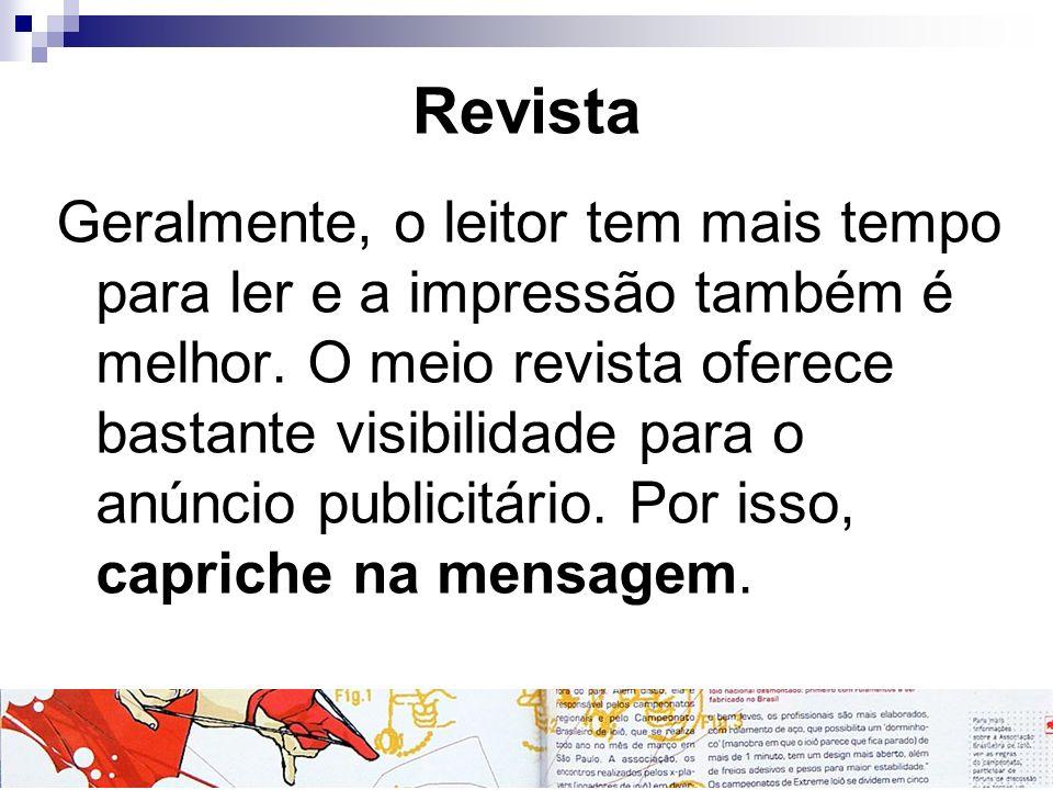 Características do meio Maior número de leitores por exemplar, o que faz com que a circulação seja maior do que a tiragem; Apresentam uma melhor reprodução gráfica; São mais seletivas; Apresentam expansão na circulação geográfica; É um veículo conhecido por sua segmentação (mais de 600 categorias no Brasil);