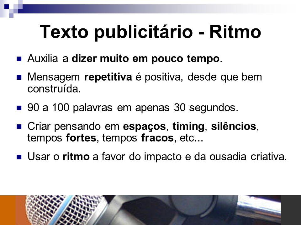 Texto publicitário - Ritmo Auxilia a dizer muito em pouco tempo. Mensagem repetitiva é positiva, desde que bem construída. 90 a 100 palavras em apenas