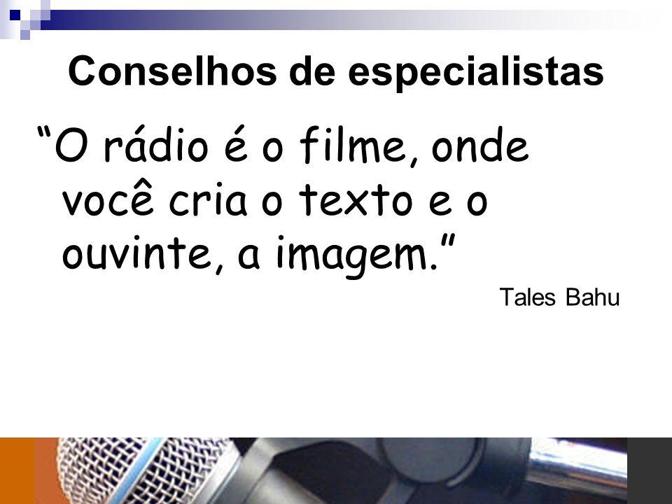 Conselhos de especialistas O rádio é o filme, onde você cria o texto e o ouvinte, a imagem. Tales Bahu