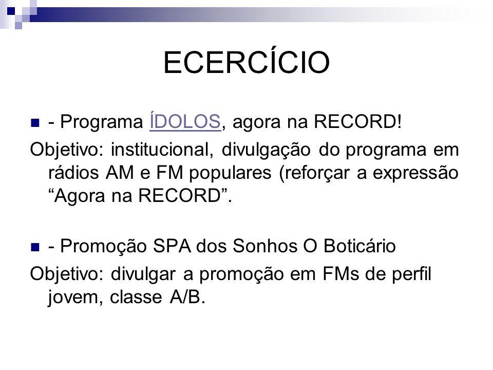 ECERCÍCIO - Programa ÍDOLOS, agora na RECORD!ÍDOLOS Objetivo: institucional, divulgação do programa em rádios AM e FM populares (reforçar a expressão