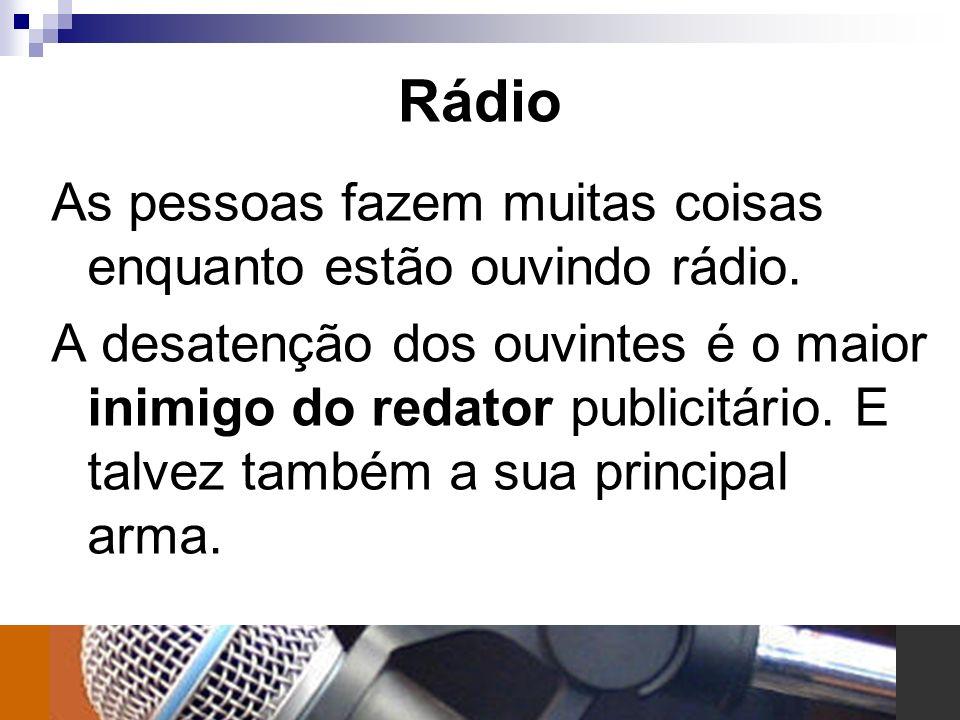 Rádio As pessoas fazem muitas coisas enquanto estão ouvindo rádio. A desatenção dos ouvintes é o maior inimigo do redator publicitário. E talvez també