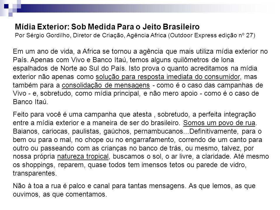 Mídia Exterior: Sob Medida Para o Jeito Brasileiro Por Sérgio Gordilho, Diretor de Criação, Agência Africa (Outdoor Express edição nº 27) Em um ano de