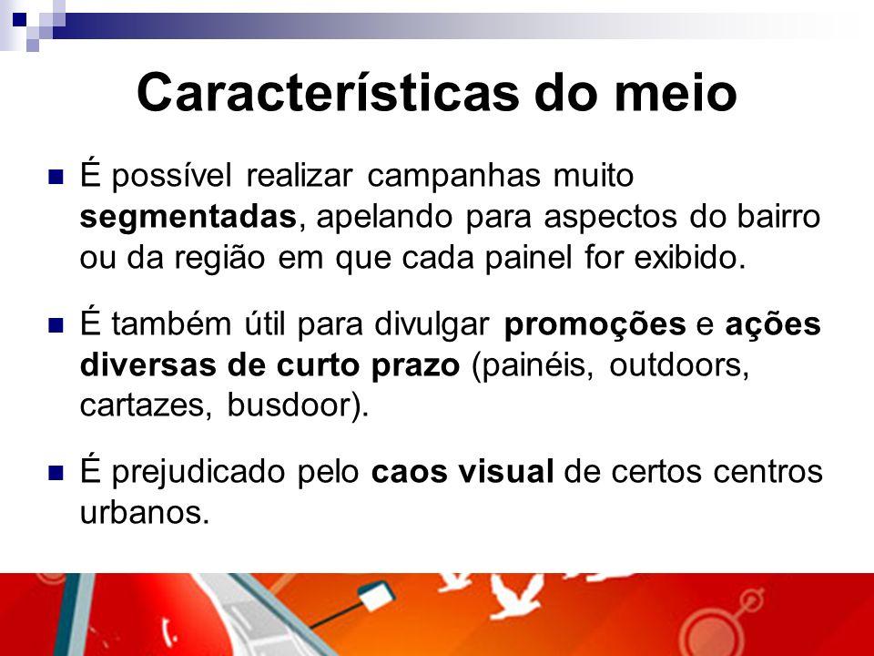 Características do meio É possível realizar campanhas muito segmentadas, apelando para aspectos do bairro ou da região em que cada painel for exibido.