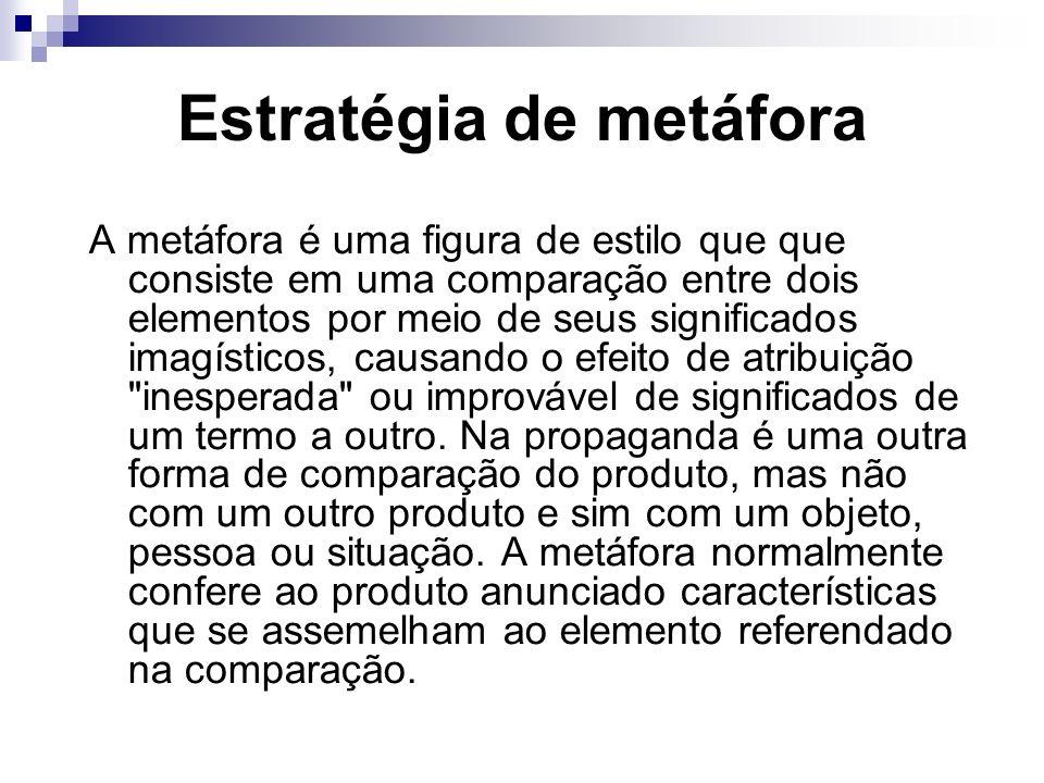 Estratégia de metáfora A metáfora é uma figura de estilo que que consiste em uma comparação entre dois elementos por meio de seus significados imagíst