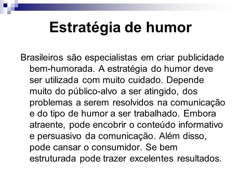 Estratégia de humor Brasileiros são especialistas em criar publicidade bem-humorada. A estratégia do humor deve ser utilizada com muito cuidado. Depen