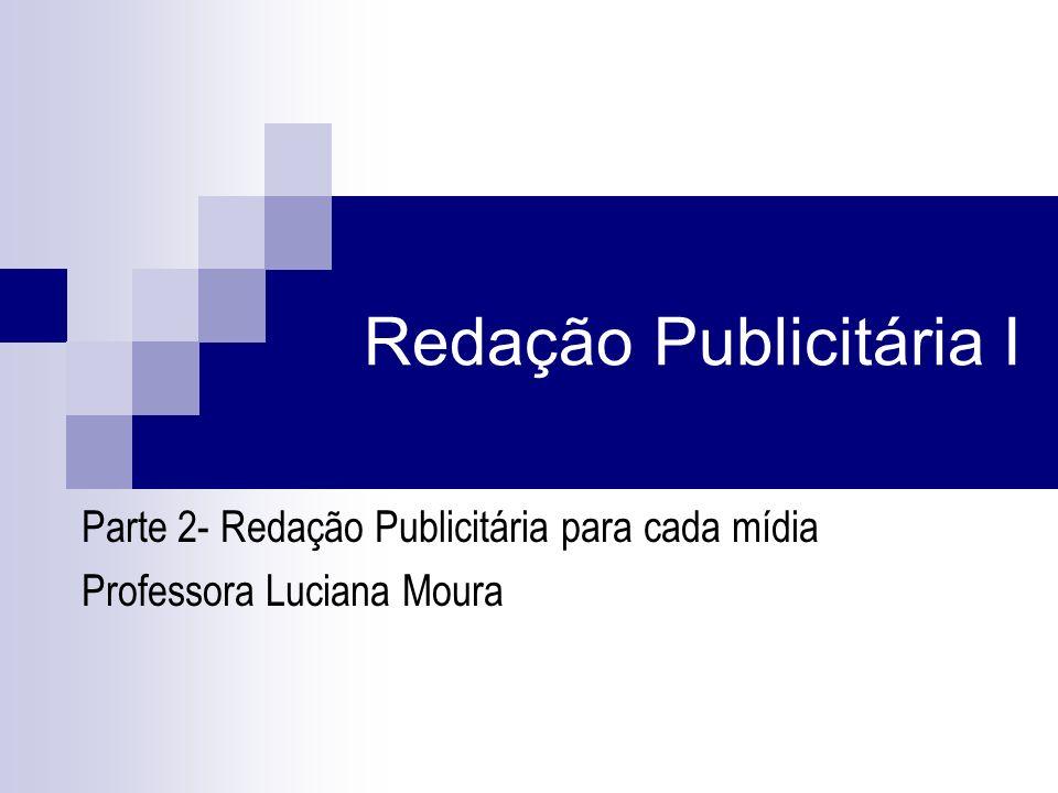 Redação Publicitária I Parte 2- Redação Publicitária para cada mídia Professora Luciana Moura