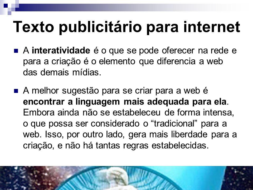 Texto publicitário para internet A interatividade é o que se pode oferecer na rede e para a criação é o elemento que diferencia a web das demais mídia