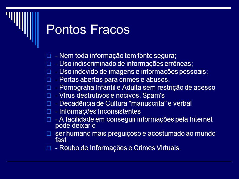 Pontos Fracos - Nem toda informação tem fonte segura; - Uso indiscriminado de informações errôneas; - Uso indevido de imagens e informações pessoais;