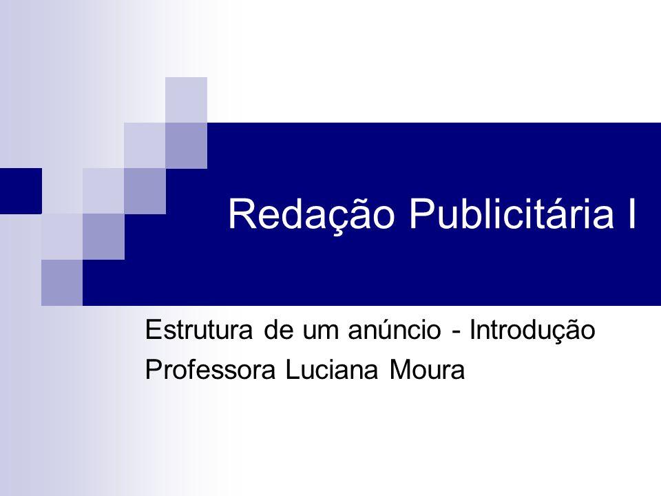 Redação Publicitária I Estrutura de um anúncio - Introdução Professora Luciana Moura