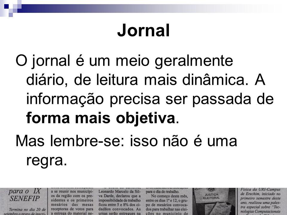 Jornal O jornal é um meio geralmente diário, de leitura mais dinâmica. A informação precisa ser passada de forma mais objetiva. Mas lembre-se: isso nã