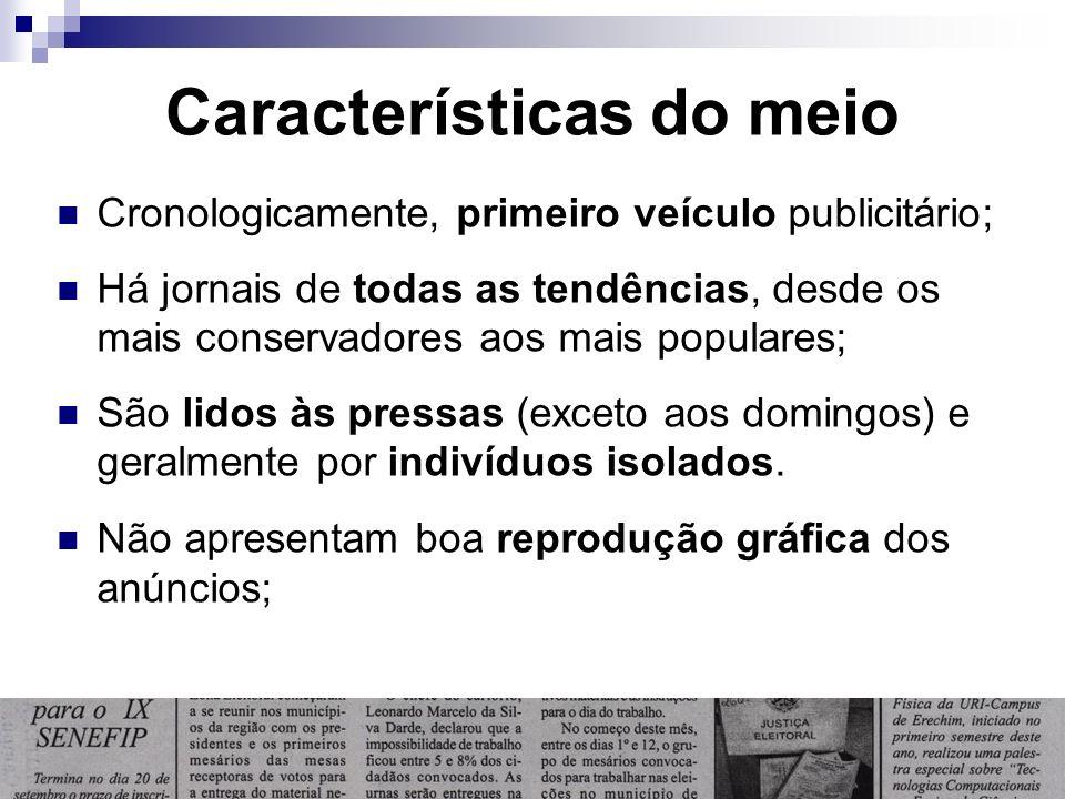Características do meio Cronologicamente, primeiro veículo publicitário; Há jornais de todas as tendências, desde os mais conservadores aos mais popul