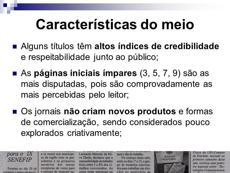 Características do meio Alguns títulos têm altos índices de credibilidade e respeitabilidade junto ao público; As páginas iniciais ímpares (3, 5, 7, 9