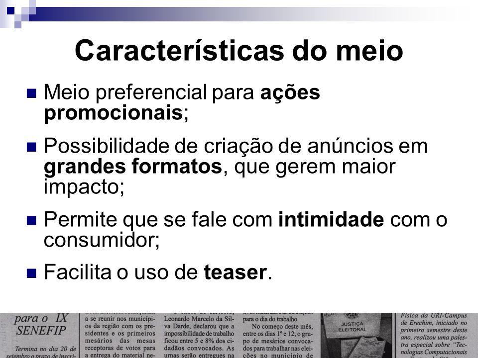 Características do meio Meio preferencial para ações promocionais; Possibilidade de criação de anúncios em grandes formatos, que gerem maior impacto;