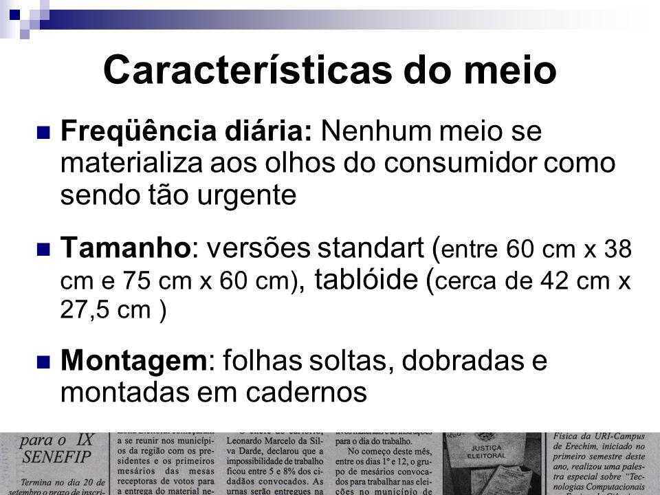 Características do meio Freqüência diária: Nenhum meio se materializa aos olhos do consumidor como sendo tão urgente Tamanho: versões standart ( entre