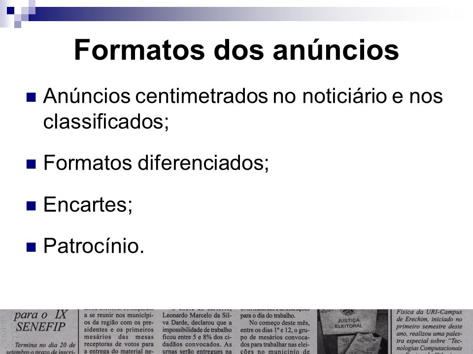 Formatos dos anúncios Anúncios centimetrados no noticiário e nos classificados; Formatos diferenciados; Encartes; Patrocínio.