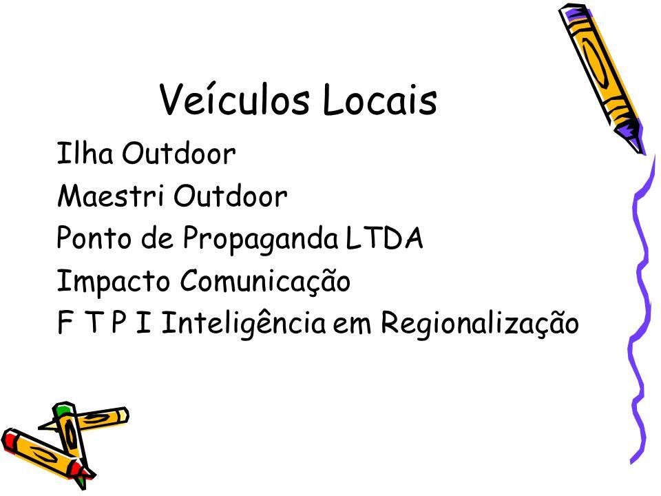 Veículos Locais Ilha Outdoor Maestri Outdoor Ponto de Propaganda LTDA Impacto Comunicação F T P I Inteligência em Regionalização