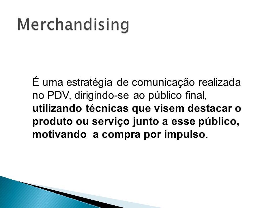 É uma estratégia de comunicação realizada no PDV, dirigindo-se ao público final, utilizando técnicas que visem destacar o produto ou serviço junto a e