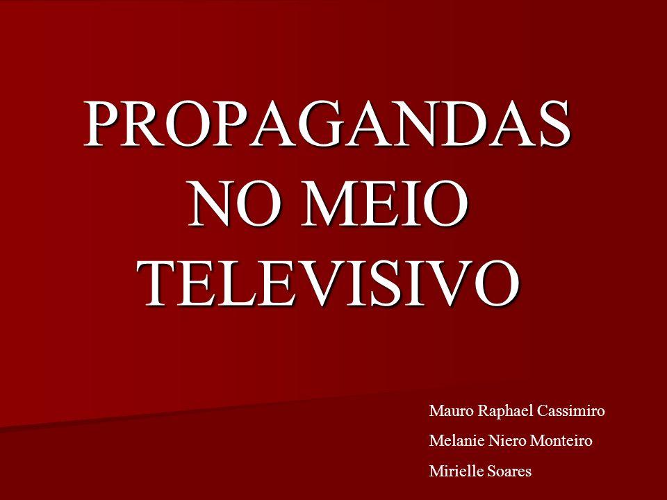 PROPAGANDAS NO MEIO TELEVISIVO Mauro Raphael Cassimiro Melanie Niero Monteiro Mirielle Soares