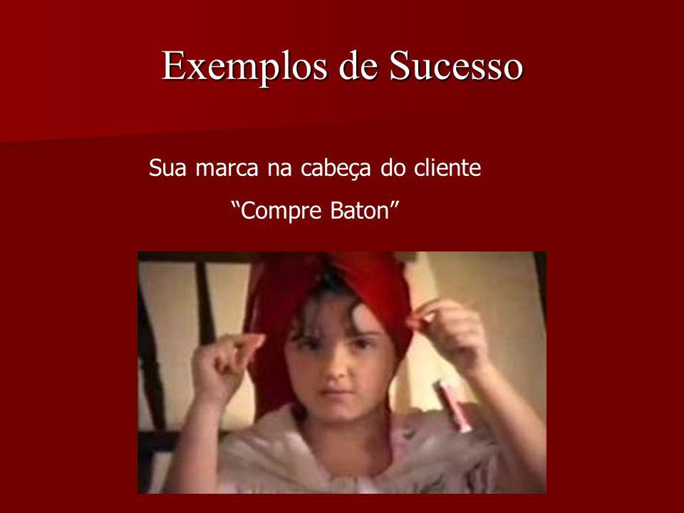 Exemplos de Sucesso Sua marca na cabeça do cliente Compre Baton