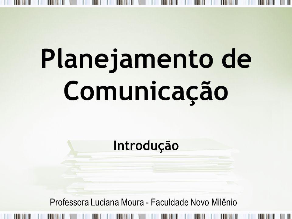 Planejamento de Comunicação Introdução Professora Luciana Moura - Faculdade Novo Milênio