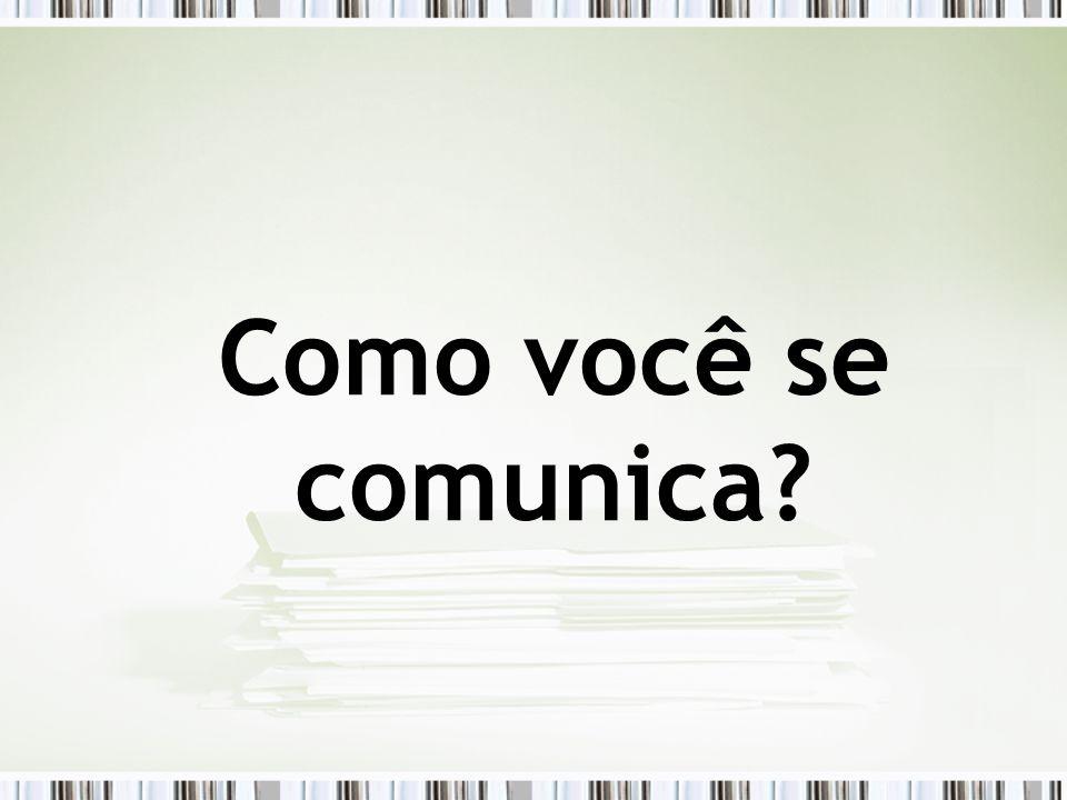 Como você se comunica?