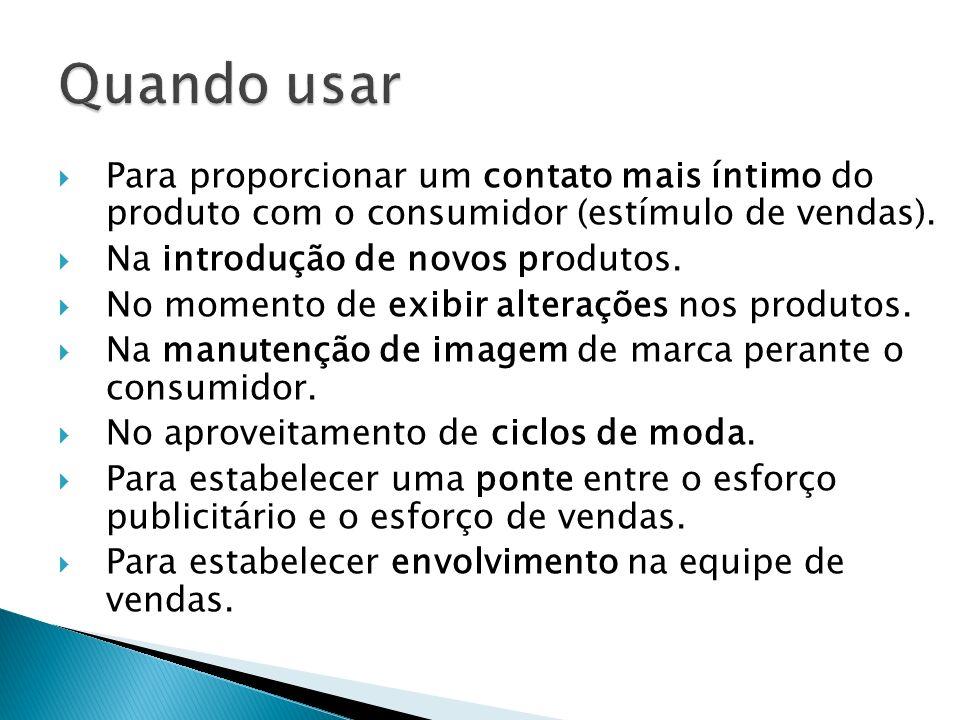 Plano de Promoção Para proporcionar um contato mais íntimo do produto com o consumidor (estímulo de vendas). Na introdução de novos produtos. No momen
