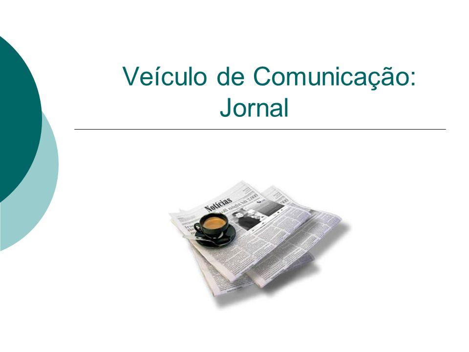 Características do Jornal: Meio impresso É barato Fácil acesso Veículo consumido pela massa Abrange diversos temas