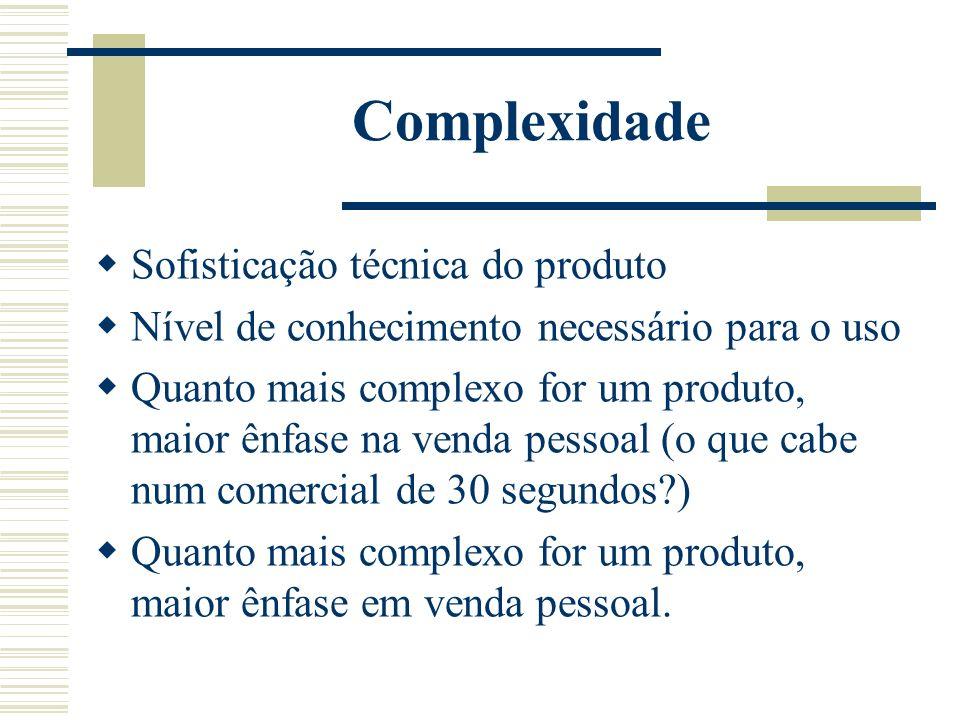 Complexidade Sofisticação técnica do produto Nível de conhecimento necessário para o uso Quanto mais complexo for um produto, maior ênfase na venda pe